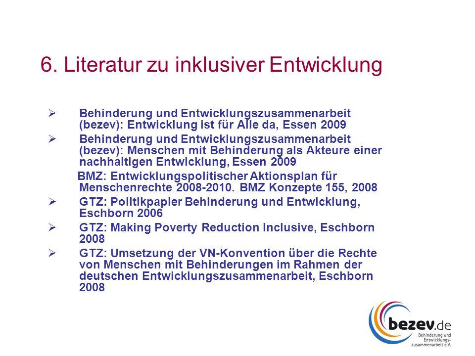 6. Literatur zu inklusiver Entwicklung Behinderung und Entwicklungszusammenarbeit (bezev): Entwicklung ist für Alle da, Essen 2009 Behinderung und Ent