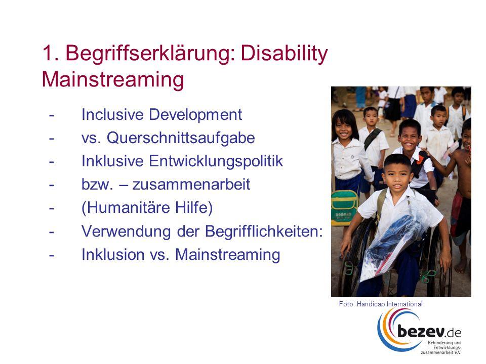 1. Begriffserklärung: Disability Mainstreaming -Inclusive Development -vs. Querschnittsaufgabe -Inklusive Entwicklungspolitik -bzw. – zusammenarbeit -