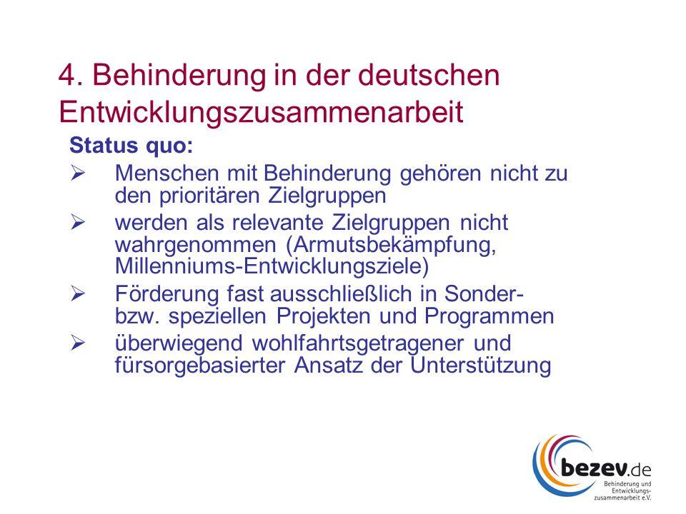 4. Behinderung in der deutschen Entwicklungszusammenarbeit Status quo: Menschen mit Behinderung gehören nicht zu den prioritären Zielgruppen werden al