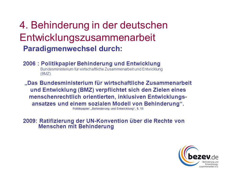 4. Behinderung in der deutschen Entwicklungszusammenarbeit Paradigmenwechsel durch: 2006 : Politikpapier Behinderung und Entwicklung Bundesministerium