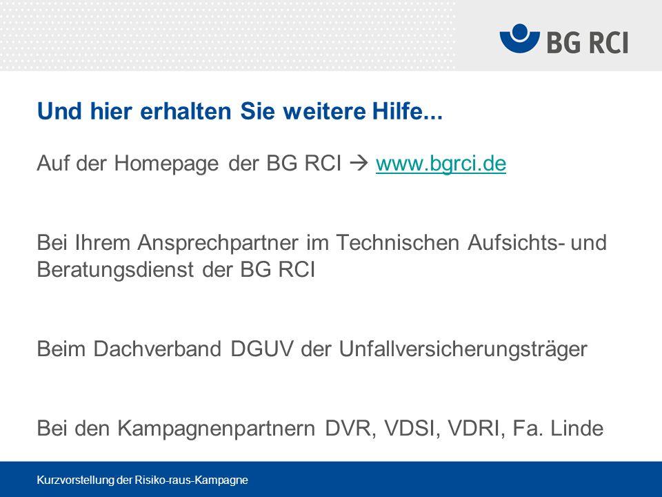 Kurzvorstellung der Risiko-raus-Kampagne Und hier erhalten Sie weitere Hilfe... Auf der Homepage der BG RCI www.bgrci.de Bei Ihrem Ansprechpartner im