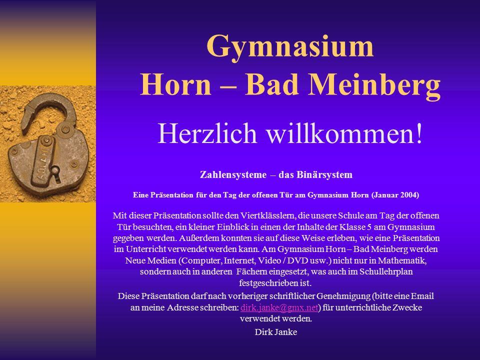 Gymnasium Horn – Bad Meinberg Herzlich willkommen! Zahlensysteme – das Binärsystem Eine Präsentation für den Tag der offenen Tür am Gymnasium Horn (Ja