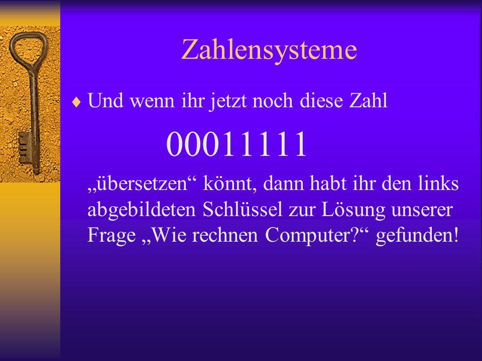 Zahlensysteme Und wenn ihr jetzt noch diese Zahl 00011111 übersetzen könnt, dann habt ihr den links abgebildeten Schlüssel zur Lösung unserer Frage Wi