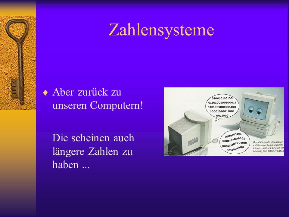 Zahlensysteme Aber zurück zu unseren Computern! Die scheinen auch längere Zahlen zu haben...