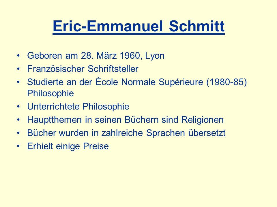 Eric-Emmanuel Schmitt Geboren am 28. März 1960, Lyon Französischer Schriftsteller Studierte an der École Normale Supérieure (1980-85) Philosophie Unte