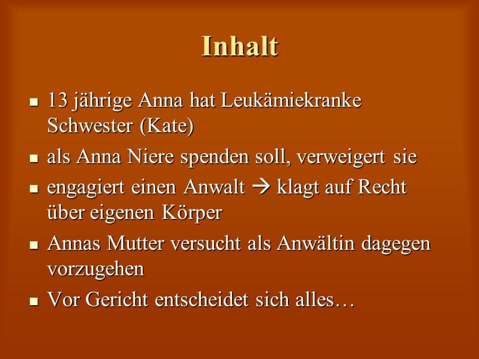Inhalt 13 jährige Anna hat Leukämiekranke Schwester (Kate) 13 jährige Anna hat Leukämiekranke Schwester (Kate) als Anna Niere spenden soll, verweigert