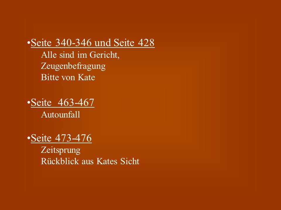 Seite 340-346 und Seite 428 Alle sind im Gericht, Zeugenbefragung Bitte von Kate Seite 463-467 Autounfall Seite 473-476 Zeitsprung Rückblick aus Kates