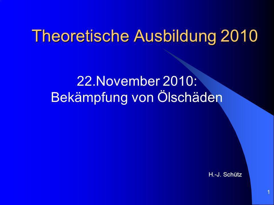 1 Theoretische Ausbildung 2010 22.November 2010: Bekämpfung von Ölschäden H.-J. Schütz