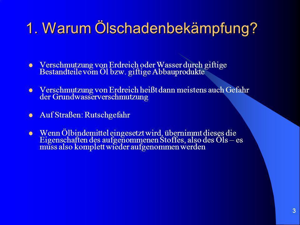 3 1. Warum Ölschadenbekämpfung? Verschmutzung von Erdreich oder Wasser durch giftige Bestandteile vom Öl bzw. giftige Abbauprodukte Verschmutzung von
