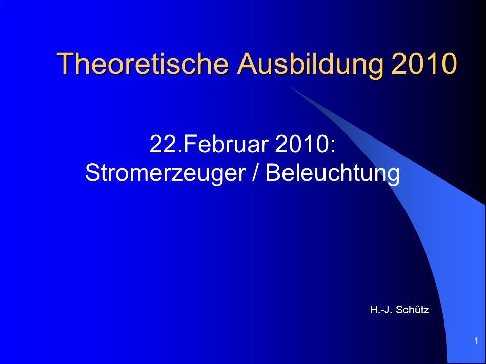1 Theoretische Ausbildung 2010 22.Februar 2010: Stromerzeuger / Beleuchtung H.-J. Schütz
