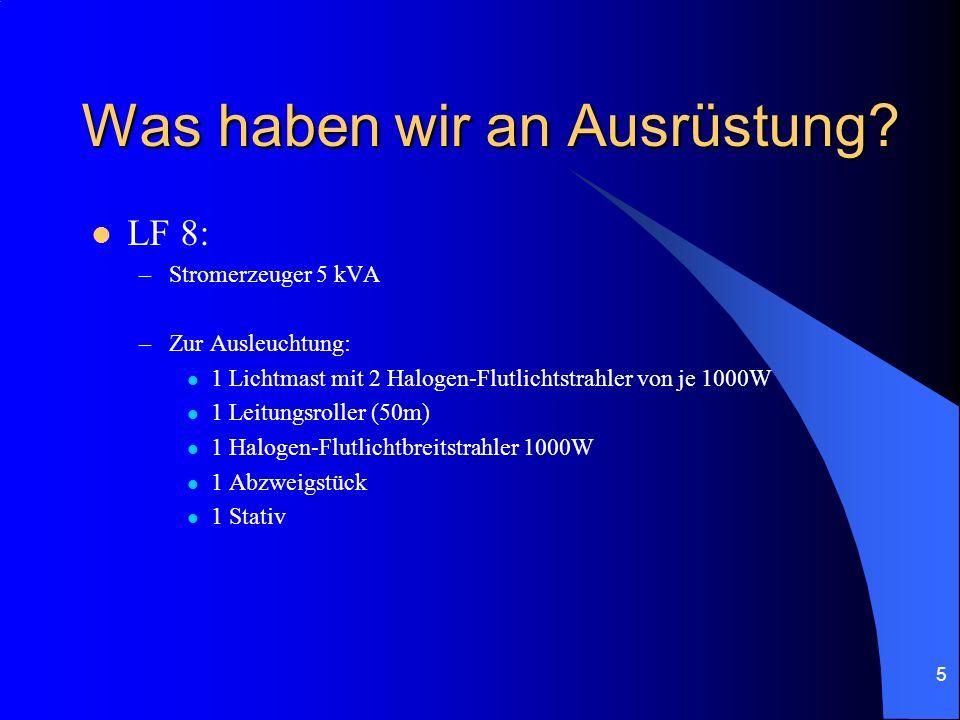 5 Was haben wir an Ausrüstung? LF 8: –Stromerzeuger 5 kVA –Zur Ausleuchtung: 1 Lichtmast mit 2 Halogen-Flutlichtstrahler von je 1000W 1 Leitungsroller