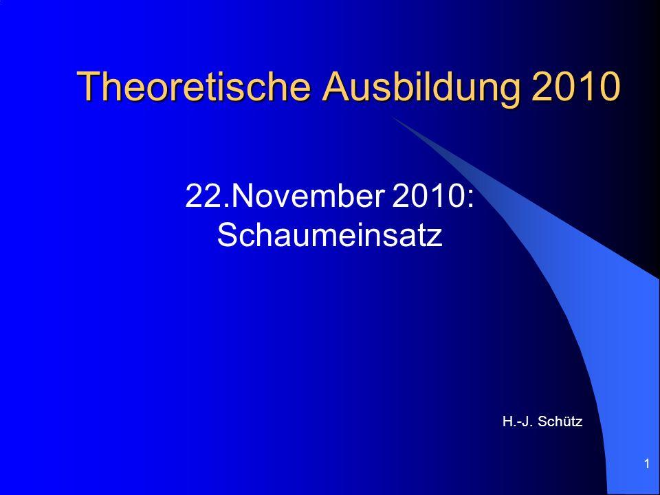 1 Theoretische Ausbildung 2010 22.November 2010: Schaumeinsatz H.-J. Schütz
