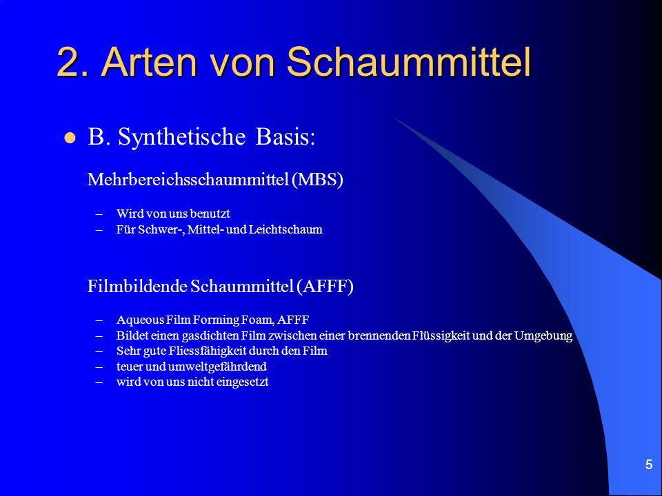 5 2. Arten von Schaummittel B. Synthetische Basis: Mehrbereichsschaummittel (MBS) –Wird von uns benutzt –Für Schwer-, Mittel- und Leichtschaum Filmbil