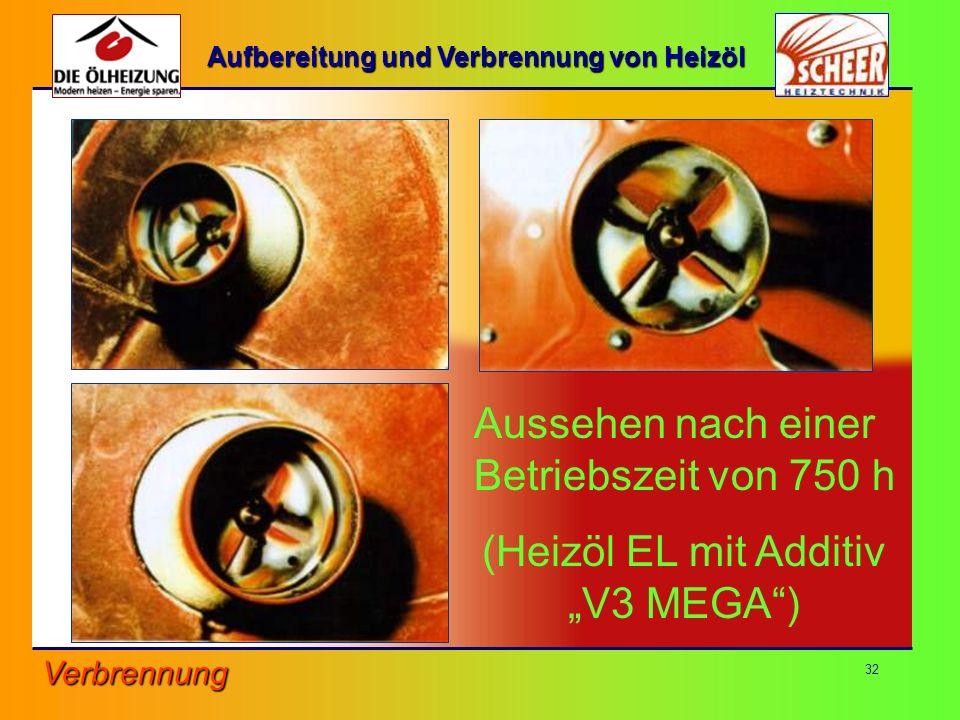 32 Aussehen nach einer Betriebszeit von 750 h (Heizöl EL mit Additiv V3 MEGA) Verbrennung Aufbereitung und Verbrennung von Heizöl