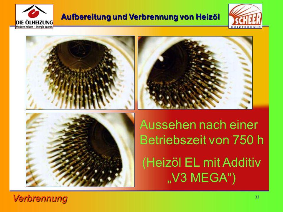 33 Aussehen nach einer Betriebszeit von 750 h (Heizöl EL mit Additiv V3 MEGA) Verbrennung Aufbereitung und Verbrennung von Heizöl