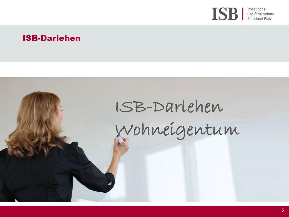 3 ISB-Darlehen Wohneigentum Grundlagen des neuen Programms Eigenes Förderinstrument der ISB Finanzierungsinstrument für einkommensschwächere Haushalte Nachrangiges Darlehen zu erstrangigen Konditionen Schlankes Programm für eine schnelle und effiziente Abwicklung Haushaltsneutral für das Land Rheinland-Pfalz