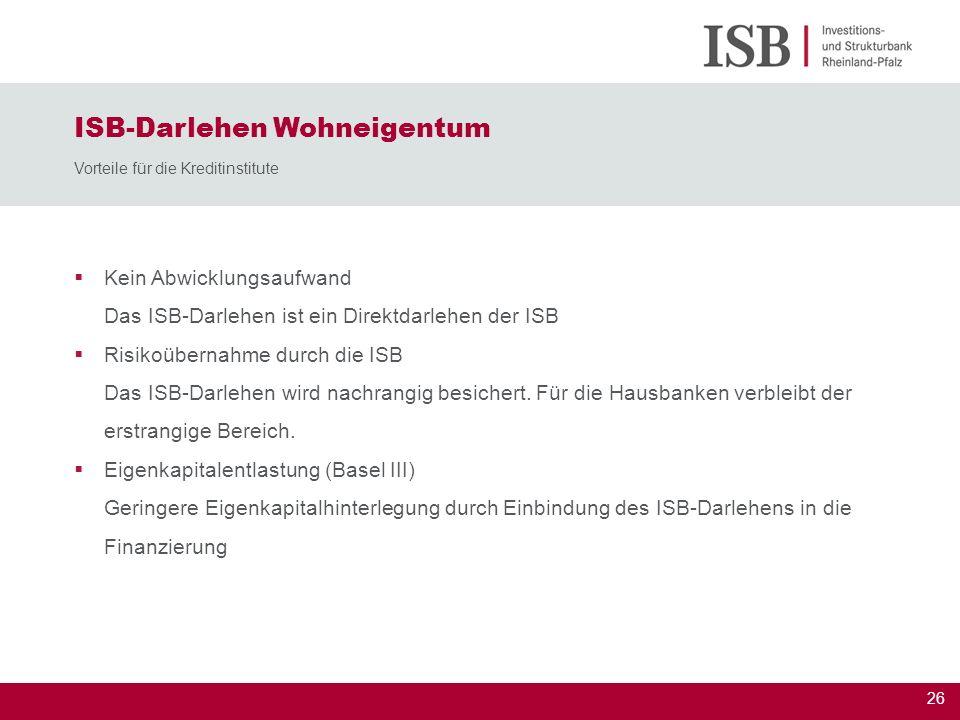 26 ISB-Darlehen Wohneigentum Vorteile für die Kreditinstitute Kein Abwicklungsaufwand Das ISB-Darlehen ist ein Direktdarlehen der ISB Risikoübernahme
