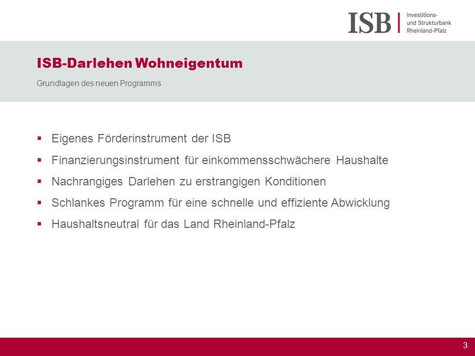 3 ISB-Darlehen Wohneigentum Grundlagen des neuen Programms Eigenes Förderinstrument der ISB Finanzierungsinstrument für einkommensschwächere Haushalte