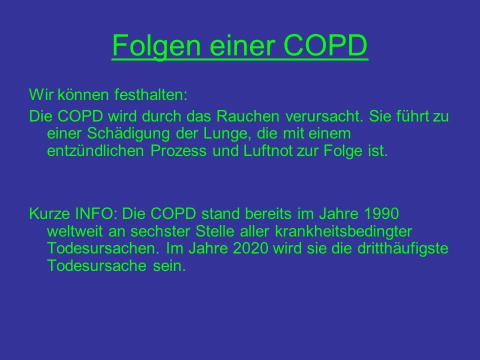Folgen einer COPD Wir können festhalten: Die COPD wird durch das Rauchen verursacht. Sie führt zu einer Schädigung der Lunge, die mit einem entzündlic
