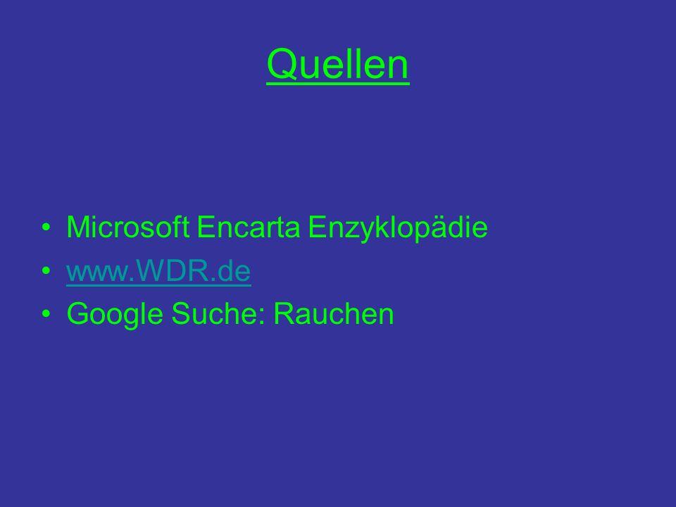 Quellen Microsoft Encarta Enzyklopädie www.WDR.de Google Suche: Rauchen