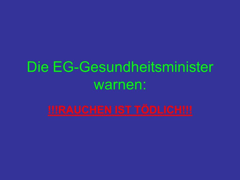 Die EG-Gesundheitsminister warnen: !!!RAUCHEN IST TÖDLICH!!!