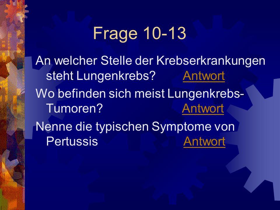 Frage 10-13 An welcher Stelle der Krebserkrankungen steht Lungenkrebs? AntwortAntwort Wo befinden sich meist Lungenkrebs- Tumoren? AntwortAntwort Nenn