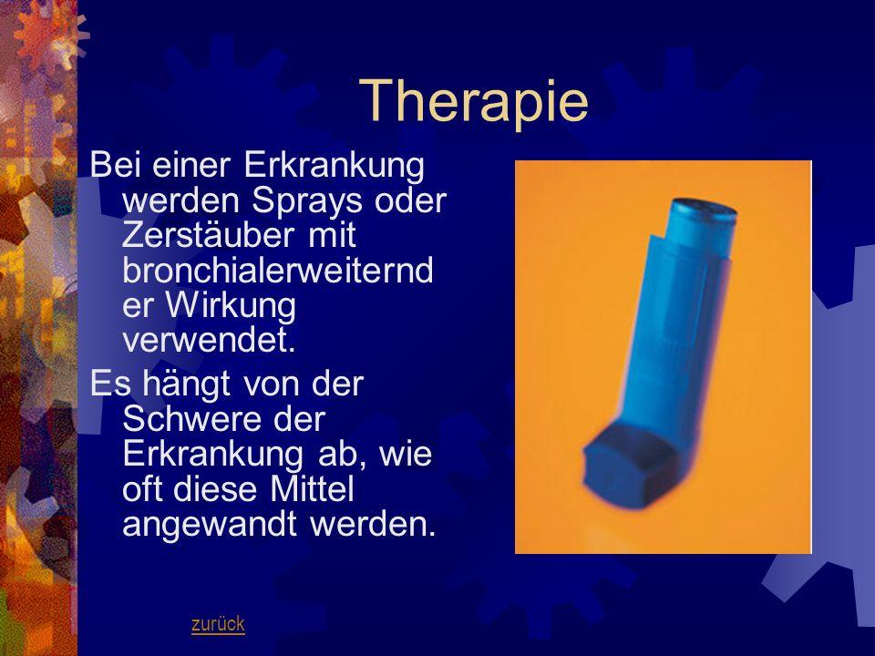 Bei einer Erkrankung werden Sprays oder Zerstäuber mit bronchialerweiternd er Wirkung verwendet. Es hängt von der Schwere der Erkrankung ab, wie oft d