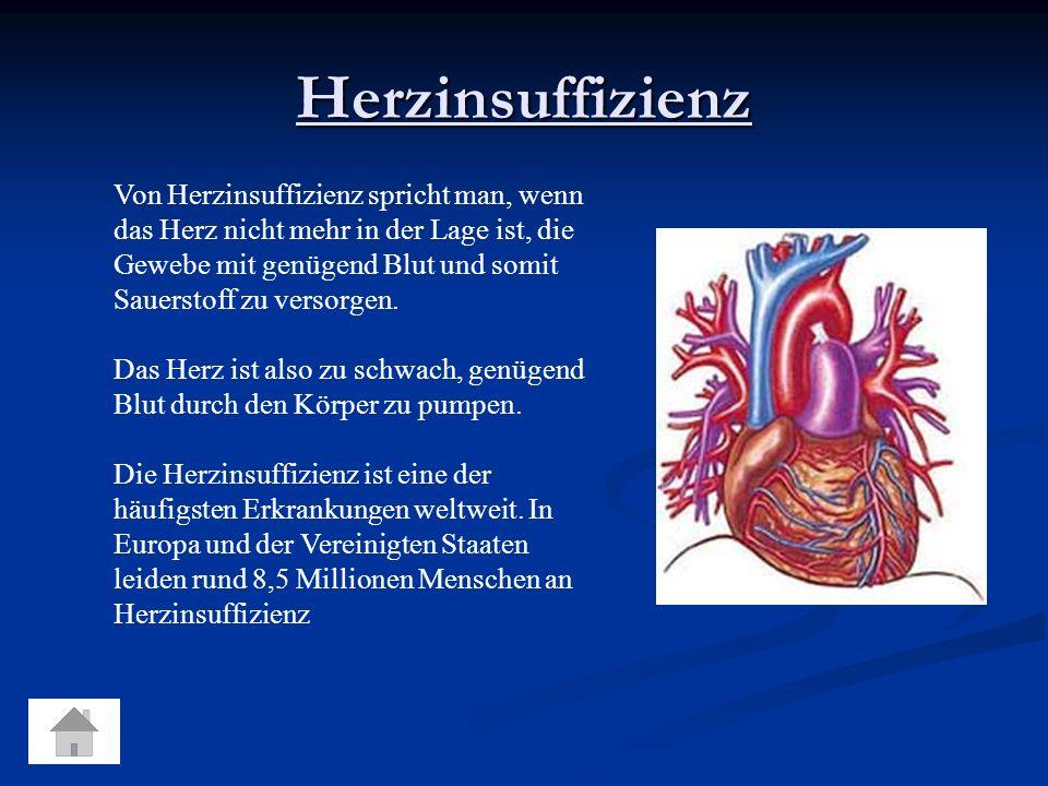 Herzinsuffizienz Von Herzinsuffizienz spricht man, wenn das Herz nicht mehr in der Lage ist, die Gewebe mit genügend Blut und somit Sauerstoff zu versorgen.