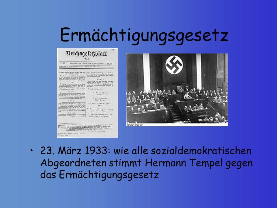Ermächtigungsgesetz 23. März 1933: wie alle sozialdemokratischen Abgeordneten stimmt Hermann Tempel gegen das Ermächtigungsgesetz