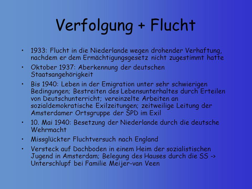 Verfolgung + Flucht 1933: Flucht in die Niederlande wegen drohender Verhaftung, nachdem er dem Ermächtigungsgesetz nicht zugestimmt hatte Oktober 1937