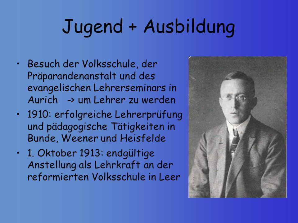 Jugend + Ausbildung Besuch der Volksschule, der Präparandenanstalt und des evangelischen Lehrerseminars in Aurich -> um Lehrer zu werden 1910: erfolgr