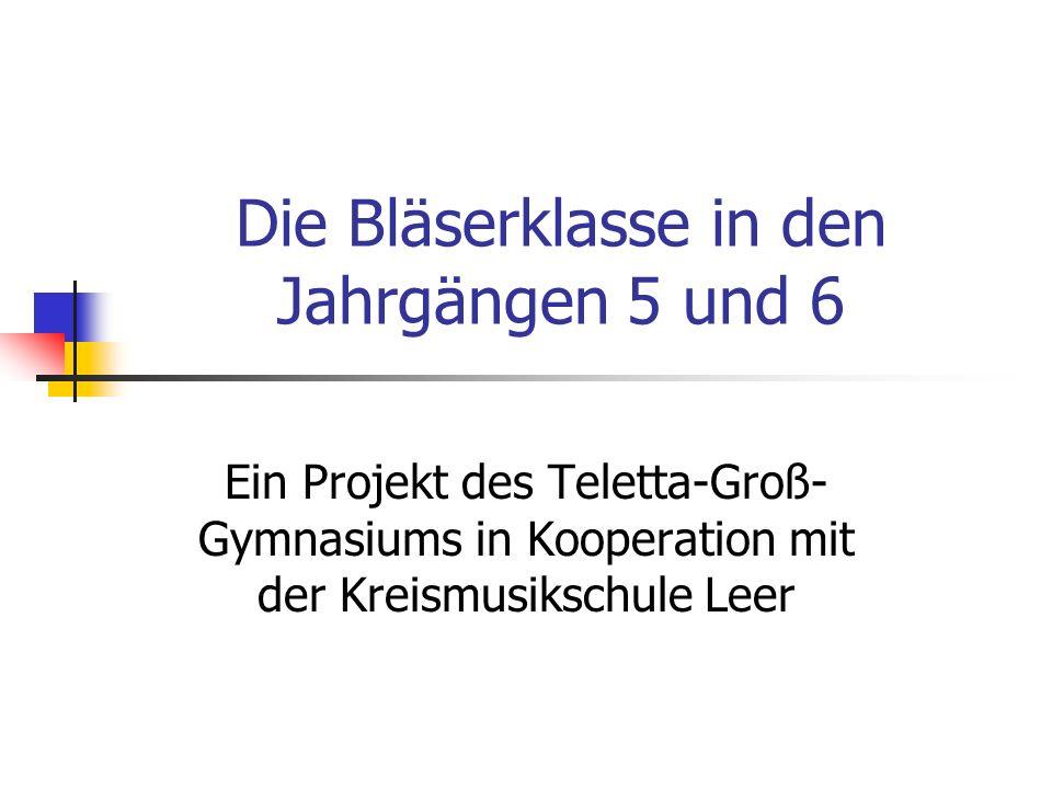 Die Bläserklasse in den Jahrgängen 5 und 6 Ein Projekt des Teletta-Groß- Gymnasiums in Kooperation mit der Kreismusikschule Leer
