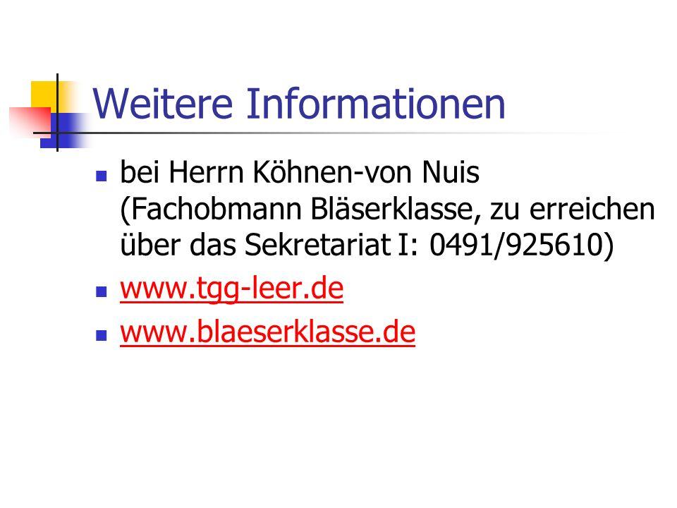 Weitere Informationen bei Herrn Köhnen-von Nuis (Fachobmann Bläserklasse, zu erreichen über das Sekretariat I: 0491/925610) www.tgg-leer.de www.blaese