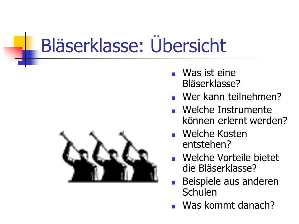 Bläserklasse: Übersicht Was ist eine Bläserklasse? Wer kann teilnehmen? Welche Instrumente können erlernt werden? Welche Kosten entstehen? Welche Vort