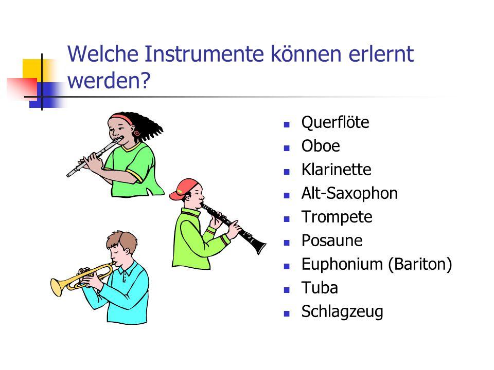 Welche Instrumente können erlernt werden? Querflöte Oboe Klarinette Alt-Saxophon Trompete Posaune Euphonium (Bariton) Tuba Schlagzeug