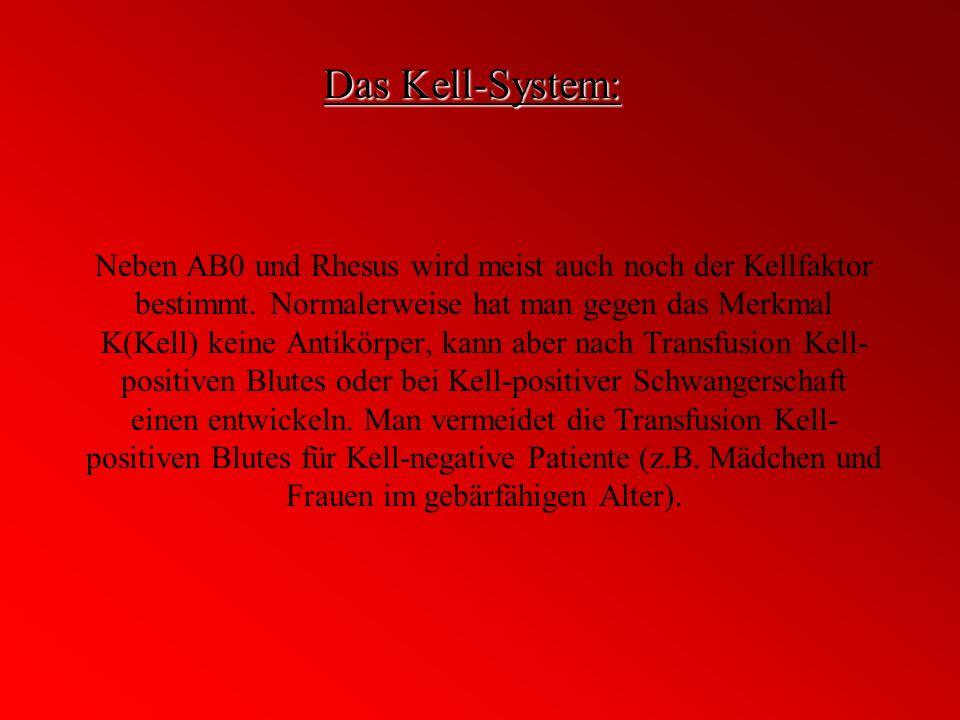 Das Kell-System: Neben AB0 und Rhesus wird meist auch noch der Kellfaktor bestimmt. Normalerweise hat man gegen das Merkmal K(Kell) keine Antikörper,