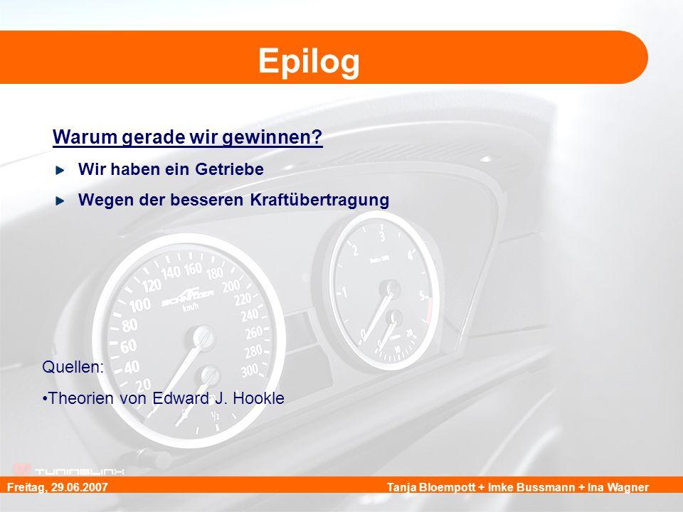 Tanja Bloempott + Imke Bussmann + Ina WagnerFreitag, 29.06.2007 Epilog Warum gerade wir gewinnen? Wir haben ein Getriebe Wegen der besseren Kraftübert