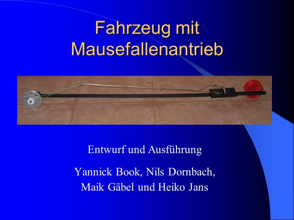 Fahrzeug mit Mausefallenantrieb Entwurf und Ausführung Yannick Book, Nils Dornbach, Maik Gäbel und Heiko Jans