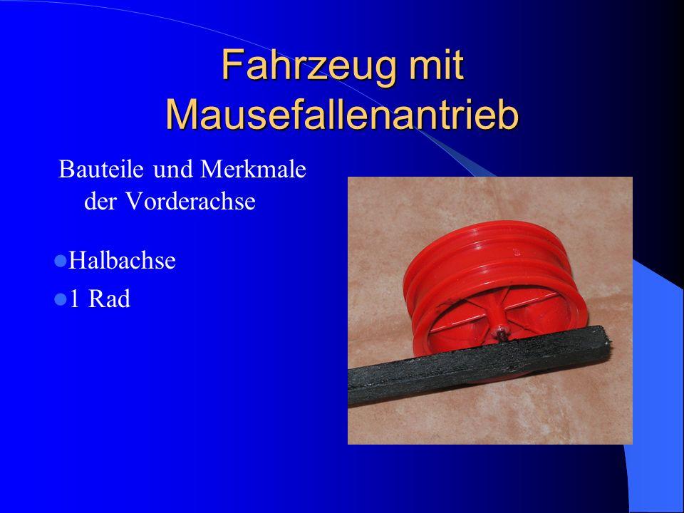 Fahrzeug mit Mausefallenantrieb Bauteile und Merkmale der Vorderachse Halbachse 1 Rad