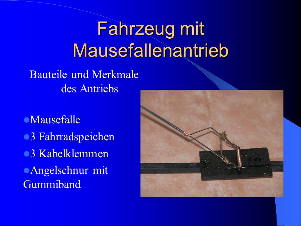 Fahrzeug mit Mausefallenantrieb Bauteile und Merkmale des Antriebs Mausefalle 3 Fahrradspeichen 3 Kabelklemmen Angelschnur mit Gummiband