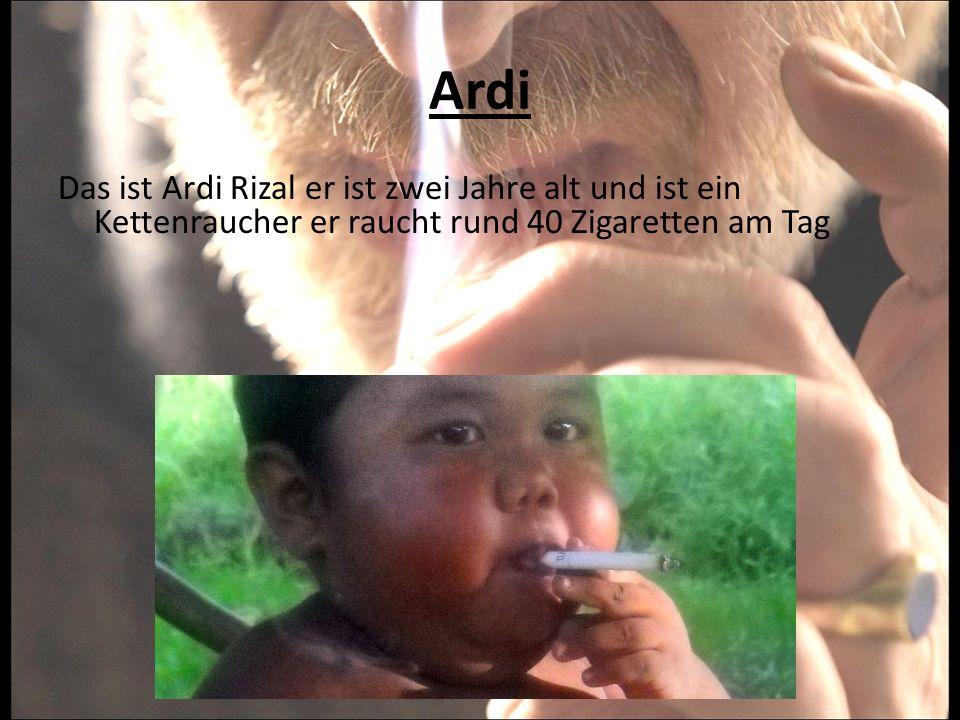 Ardi Das ist Ardi Rizal er ist zwei Jahre alt und ist ein Kettenraucher er raucht rund 40 Zigaretten am Tag