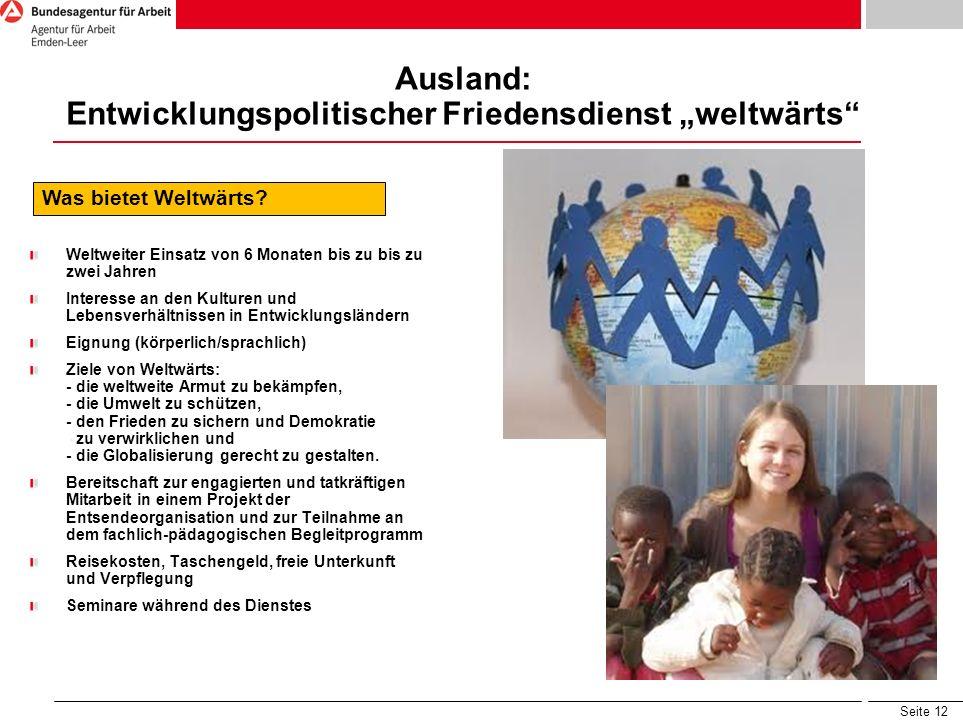 Seite 12 Ausland: Entwicklungspolitischer Friedensdienst weltwärts Was bietet Weltwärts.