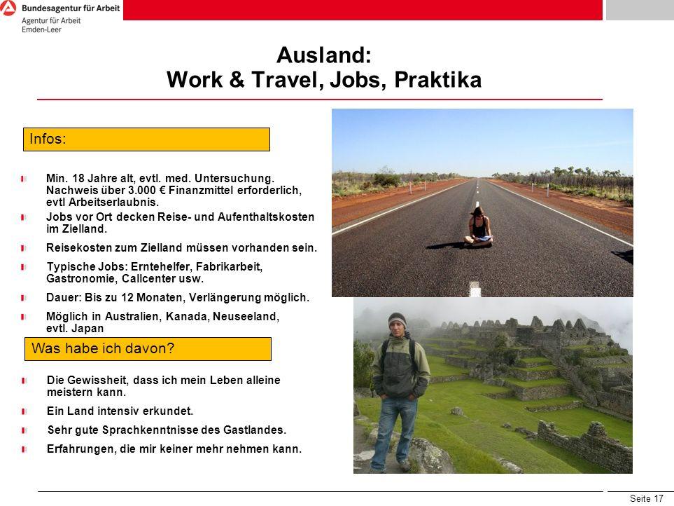 Seite 17 Ausland: Work & Travel, Jobs, Praktika Infos: Min. 18 Jahre alt, evtl. med. Untersuchung. Nachweis über 3.000 Finanzmittel erforderlich, evtl