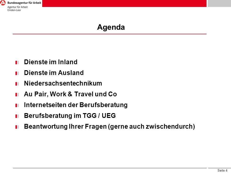 Seite 4 Agenda Dienste im Inland Dienste im Ausland Niedersachsentechnikum Au Pair, Work & Travel und Co Internetseiten der Berufsberatung Berufsberatung im TGG / UEG Beantwortung Ihrer Fragen (gerne auch zwischendurch)