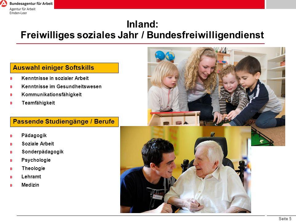 Seite 5 Inland: Freiwilliges soziales Jahr / Bundesfreiwilligendienst Auswahl einiger Softskills Kenntnisse in sozialer Arbeit Kenntnisse im Gesundhei
