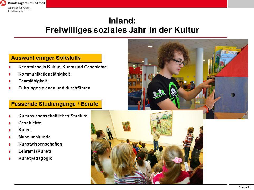 Seite 6 Inland: Freiwilliges soziales Jahr in der Kultur Auswahl einiger Softskills Kenntnisse in Kultur, Kunst und Geschichte Kommunikationsfähigkeit