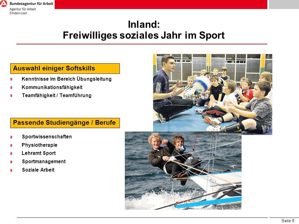 Seite 8 Inland: Freiwilliges soziales Jahr im Sport Auswahl einiger Softskills Kenntnisse im Bereich Übungsleitung Kommunikationsfähigkeit Teamfähigke
