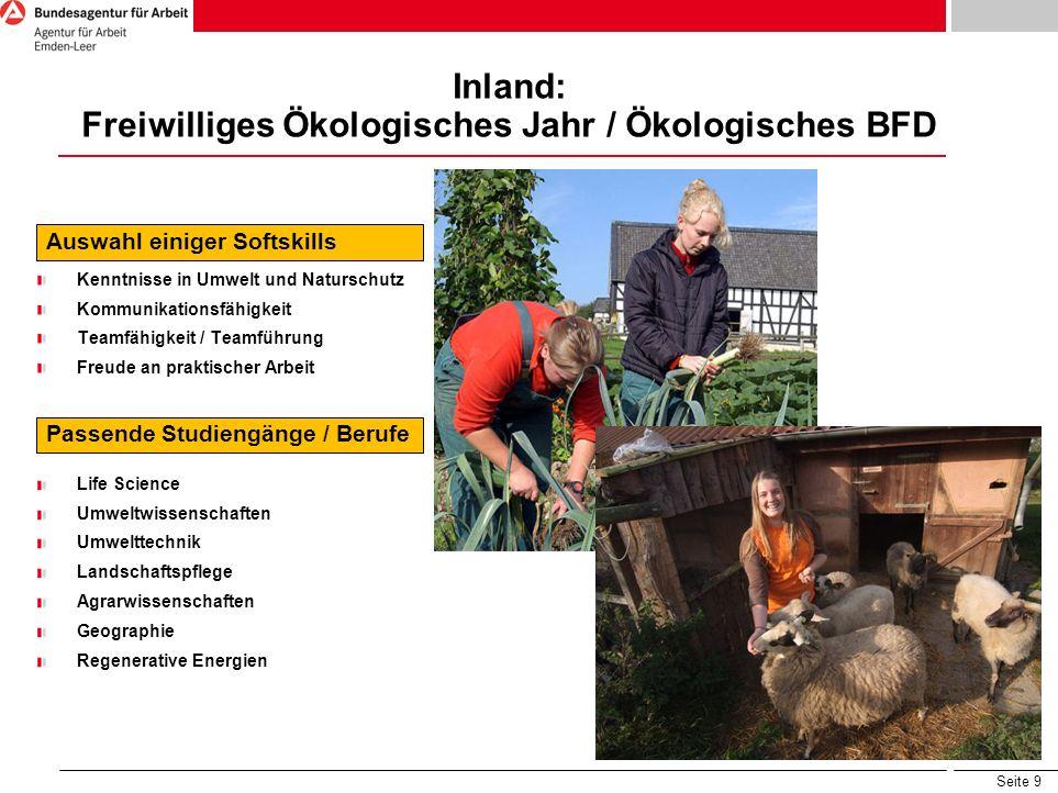 Seite 9 Inland: Freiwilliges Ökologisches Jahr / Ökologisches BFD Auswahl einiger Softskills Kenntnisse in Umwelt und Naturschutz Kommunikationsfähigk