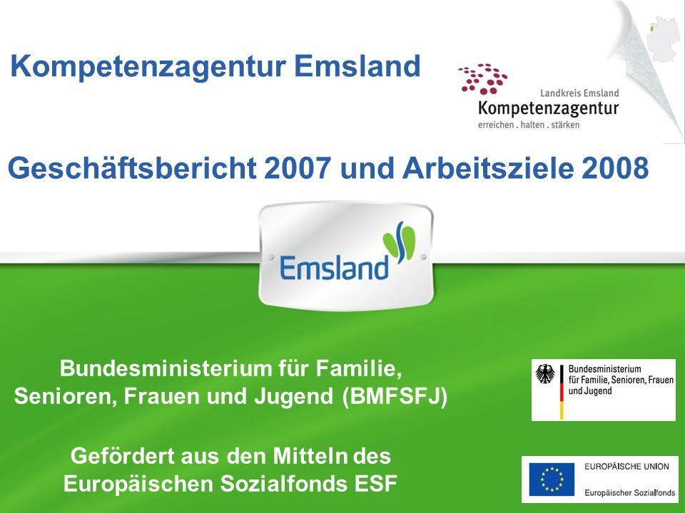 Kompetenzagentur Emsland Bundesministerium für Familie, Senioren, Frauen und Jugend (BMFSFJ) Gefördert aus den Mitteln des Europäischen Sozialfonds ESF Geschäftsbericht 2007 und Arbeitsziele 2008