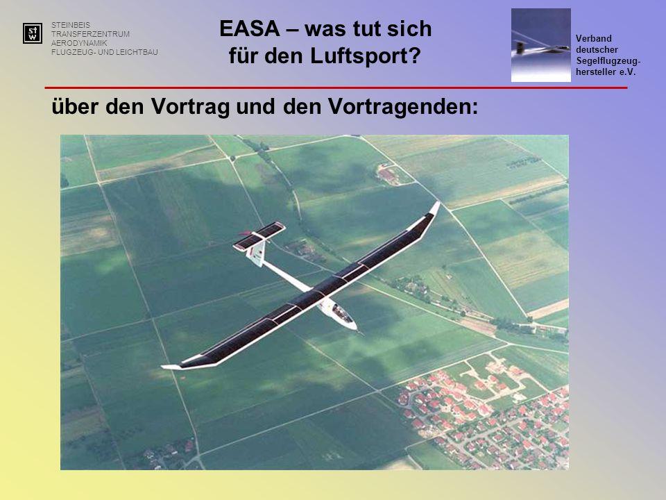 STEINBEIS TRANSFERZENTRUM AERODYNAMIK FLUGZEUG- UND LEICHTBAU EASA – was tut sich für den Luftsport? Verband deutscher Segelflugzeug- hersteller e.V.